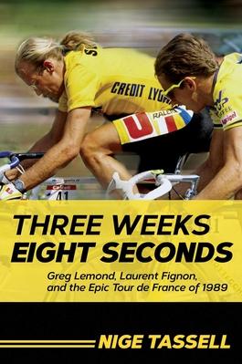 Three Weeks Eight Seconds Greg Lemond Laurent Fignon and the Epic Tour de France of 1989