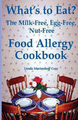 What s to Eat The Milk Free Egg Free Nut Free Food Allergy Cookbook