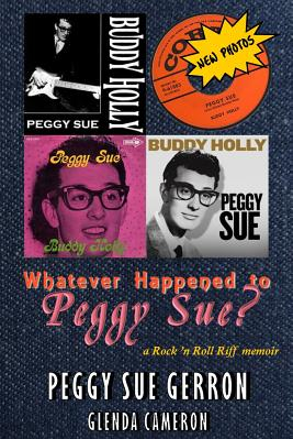 Whatever Happened to Peggy Sue A Rock n Roll Riff Memoir