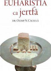 Euharistia ca jertfa - Olimp N. Caciula