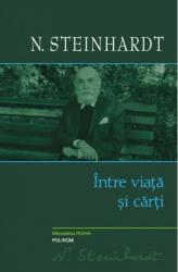 Intre viata si carti - Steinhardt N.
