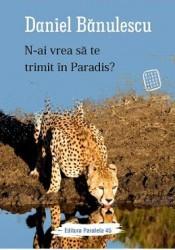 N-ai vrea sa te trimit in paradis - Daniel Banulescu