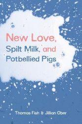 New Love Spilt Milk and Potbellied Pigs