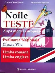 Noile teste dupa model european. Evaluarea Nationala. Clasa a VI-a. Limba romana - Limba engleza Carti