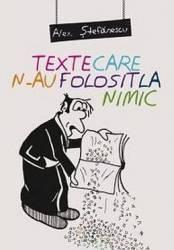 Texte care n-au folosit la nimic - Alex. Stefanescu