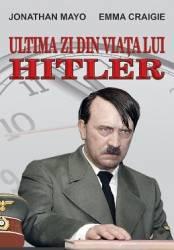 Ultima zi din viata lui Hitler - Jonathan Mayo Emma Craigie Carti